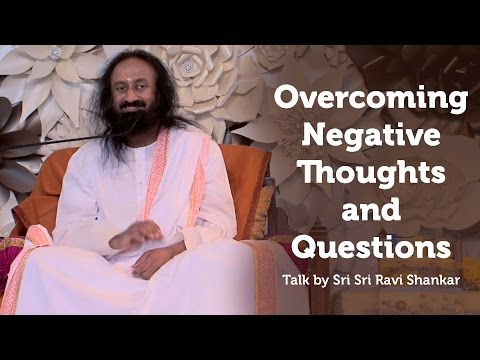 How to save our minds from the Negative thoughts? - Sri Sri Ravi Shankar thumbnail